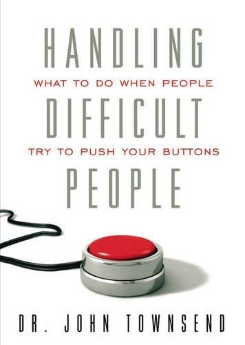 Handling Difficult People What To Do When People Push Your Buttons