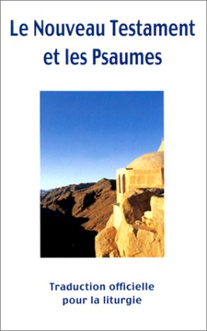 Le Nouveau Testament et les Psaumes. Traduction officielle pour la Liturgie