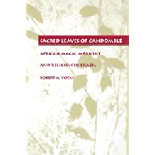 Sacred Leaves of Candomble: African Magic, Medicine, and Religion in Brazil