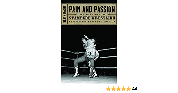 Pain And Passion The History Of Stampede Wrestling Amazon Co Uk Mccoy Heath 9781550227871 Books