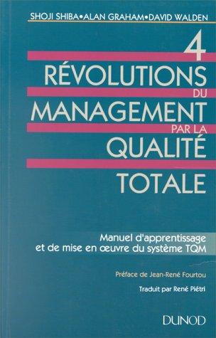 4 REVOLUTIONS DU MANAGEMENT PAR LA QUALITE TOTALE par Alan Graham, Shoji Shiba, David Walden