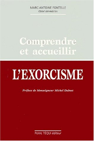 Comprendre et accueillir l'exorcisme par Marc-Antoine Fontelle