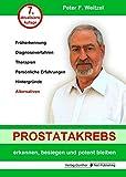 Prostatakrebs erkennen, besiegen und potent bleiben: Früherkennung, Diagnoseverfahren, Therapien, Persönlich Erfahrungen, Hintergründe, Alternativen - Peter F. Weitzel