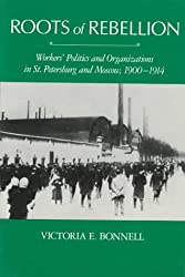 Roots of Rebellion: Workers' Politics and Organizations in St. Petersburg and Moscow, 1900-1914