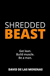 Shredded Beast: Get lean. Build muscle. Be a man.