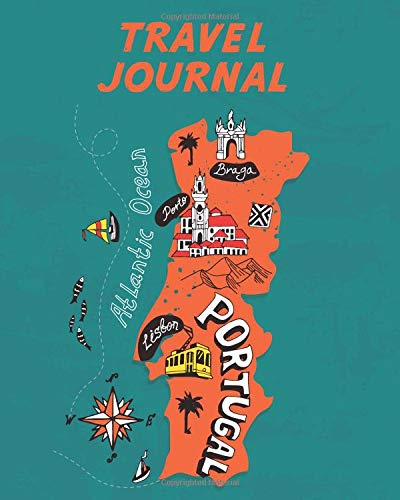 Travel Journal: Kid's Travel Journal. Map Of Portugal. Simple, Fun Holiday Activity Diary And Scrapbook To Write, Draw And Stick-In. (Portugal Map, Vacation Notebook, Adventure Log)