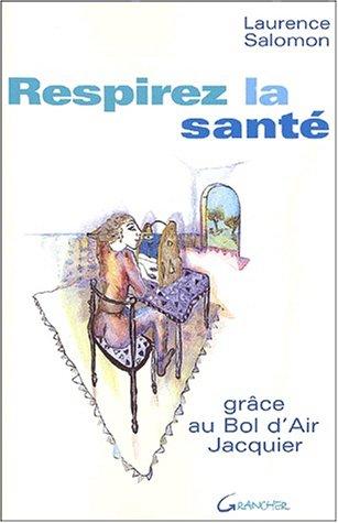 Respirez la sant : grce au Bol d'Air Jacquier