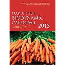 [The Maria Thun Biodynamic Calendar 2015: 1] (By: Matthias K. Thun) [published: September, 2014]