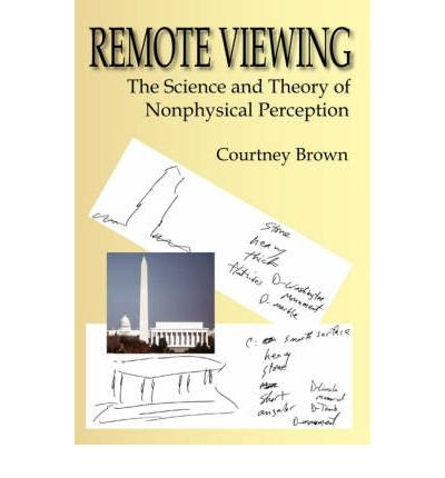 [ REMOTE VIEWING: THE SCIENCE AND THEORY OF NONPHYSICAL PERCEPTION [ REMOTE VIEWING: THE SCIENCE AND THEORY OF NONPHYSICAL PERCEPTION ] BY BROWN, COURTNEY ( AUTHOR )MAR-01-2005 HARDCOVER ] Remote Viewing: The Science and Theory of Nonphysical Perception [ REMOTE VIEWING: THE SCIENCE AND THEORY OF NONPHYSICAL PERCEPTION ] By Brown, Courtney ( Author )Mar-01-2005 Hardcover By Brown, Courtney ( Author ) Mar-2005 [ Hardcover ]