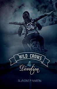 Wild Crows, tome 4 : Dévotion par Blandine P. Martin