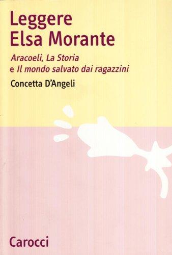 Leggere Elsa Morante. Arcoeli, la storia e il mondo salvato dai ragazzini di Concetta D'Angeli