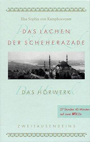 Das Lachen der Scheherazade: Das Hörwerk. Märchen, Legenden, Erinnerungen aus dem Orient (Zweitausendeins Dokument)