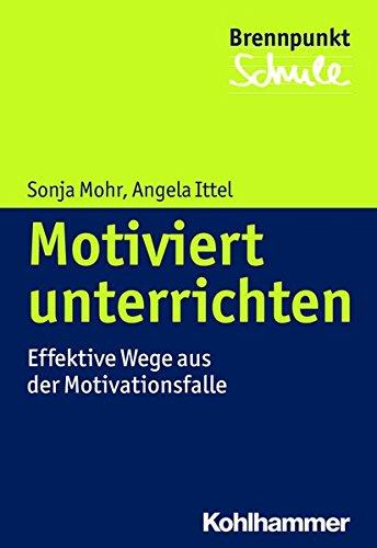 Motiviert unterrichten: Effektive Wege aus der Motivationsfalle (Brennpunkt Schule)