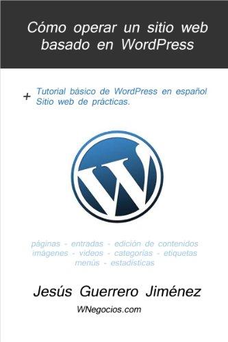 Cómo operar un sitio web basado en WordPress: Tutorial básico de WordPress en español por Jesús Guerrero Jiménez