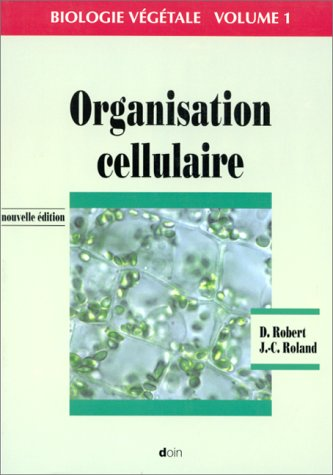 Biologie végétale, tome 1. Organisation cellulaire