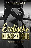 Erotische Kurzgeschichte : Verführt im Büro (Erotik ab 18, unzensiert, Sex, Sexgeschichte, deutsch, für Frauen und Männer)