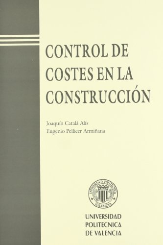 Control de Costes En La Construcción (Académica) por Eugenio Pellicer Armiñana