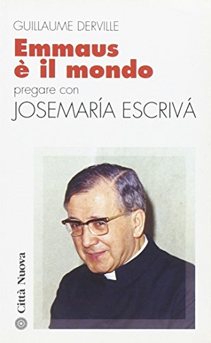 Emmaus è il mondo. Pregare con Josemaría Escrivá
