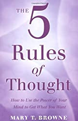 The 5 Rules of Thought: How to Use the Power of Your Mind to Get What You Want