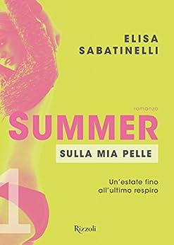 Summer - 1. Sulla mia pelle: Un'estate fino all'ultimo respiro (Summer (versione italiana)) di [Sabatinelli, Elisa]