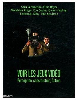 Voir les jeux vidéo : Perception, construction, fiction de Elsa Boyer,Elie During,Emmanuel Siety ( 9 février 2012 )