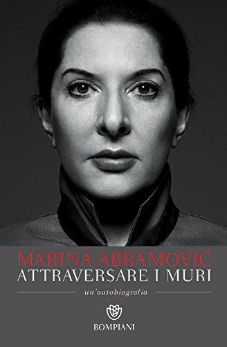 Attraversare i muri: Un'autobiografia di Marina Abramović