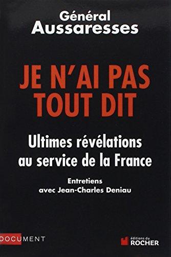 Je n'ai pas tout dit : Ultimes révélations au service de la France par Paul Aussaresses