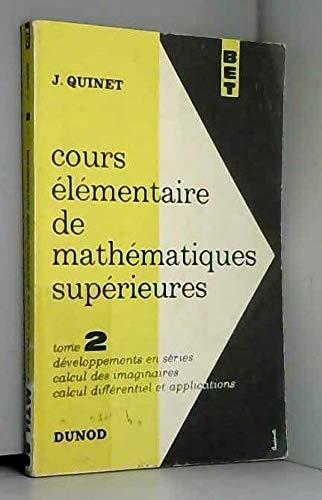 Cours élémentaire de mathématiques supérieures Tome 2 Développements en séries Calcul des imaginaires Calcul différentiel et application