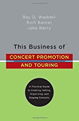 This Business of Concert Promotion and Touring: A Practical Guide to Creating, Selling, Organizing, and Staging Concerts by Ray D. Waddell (2007-10-02)