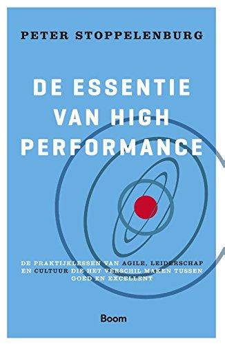 De essentie van High Performance: de praktijklessen van Agile, leiderschap en cultuur die het verschil maken tussen goed en excellent