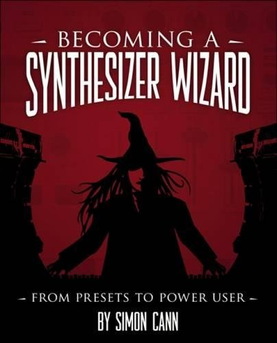 Becoming a Synthesizer Wizard: From Presets to Power User por Simon Cann