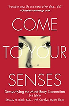 Come to Your Senses: Demystifying the Mind-Body Connection by [Block, Stanley]