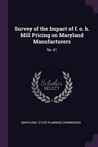 uk availability b47c0 ca19b Survey of the Impact of f. o. b. Mill Pricing on Maryland Manufacturers   No. 61