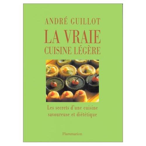 La Vraie Cuisine légère : Les Secrets d'une cuisine savoureuse et diététique