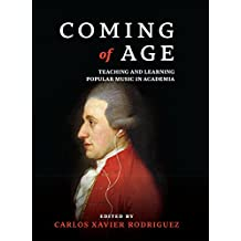 Coming of Age: Teaching and Learning Popular Music in Academia (English Edition)