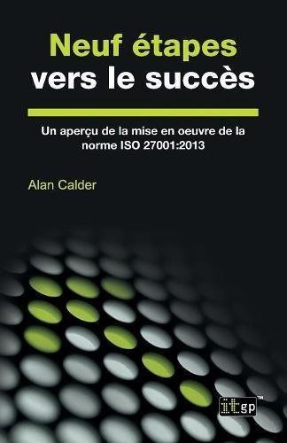 Neuf Etapes Vers Le Succes: Un Apercu de La Mise En Oeuvre de La Norme ISO 27001:2013