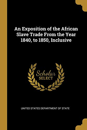 An Exposition of the African Slave Trade from the Year 1840, to 1850, Inclusive - Gorham Cape