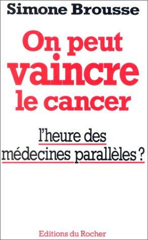 On peut vaincre le cancer. L'heure des médecines parallèles ?