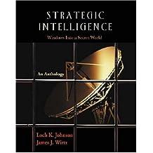 Strategic Intelligence: Windows into a Secret World : An Anthology