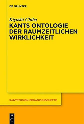 Kants Ontologie der raumzeitlichen Wirklichkeit: Versuch einer anti-realistischen Interpretation derKritik der reinen Vernunft (Kantstudien-Ergänzungshefte, Band 168)