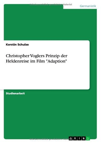 Christopher Voglers Prinzip der Heldenreise im Film Adaption by Kerstin Schulze (2011-05-14)