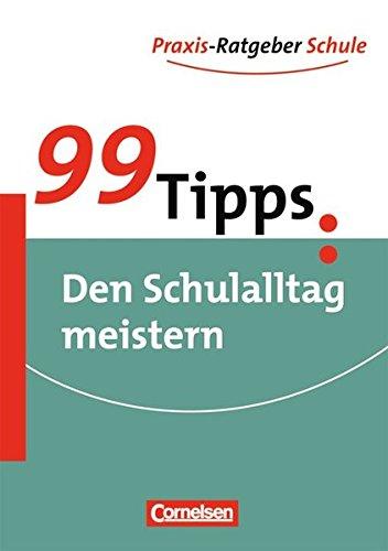 99 Tipps - Praxis-Ratgeber Schule für die Sekundarstufe I und II: 99 Tipps: Den Schulalltag meistern (99 Natürliche)