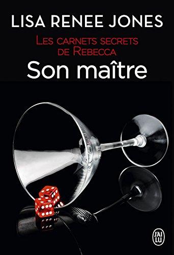Les carnets secrets de Rebecca (Tome 4) - Son maître par [Jones, Lisa Renee]