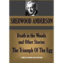 Death in the Woods and Other Stories; & The Triumph Of The Egg (A Book Of Impressions From American Life In Tales And Poems) (Timeless Wisdom Collection 1528) (English Edition)