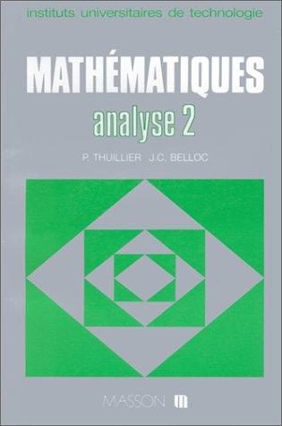 MATHEMATIQUES ANALYSE. Tome 2, calcul intégral, équations différentielles par Pierre Thuillier, J-C Belloc