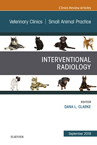 Interventional Radiology, An Issue of Veterinary Clinics of North America: Small Animal Practice - EBK (The Clinics: Veterinary Medicine) (English Edition) por Dana Clarke