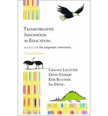 [(Transformative Innovation in Education: a Playbook for Pragmatic Visionaries)] [ By (author) Graham Leicester, By (author) Denis Stewart, By (author) Keir Bloomer ] [April, 2013]