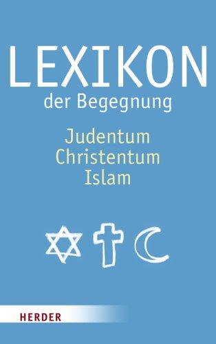 Lexikon der Begegnung: Judentum - Christentum - Islam
