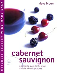 Cabernet Sauvignon : A Complete Guide to the Grape and the Winesit Pro duces (Mitchell Beazley Wine Made Easy)