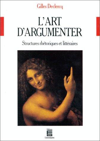 L'art d'argumenter: structures rhétoriques et littéraires par Gilles Declercq